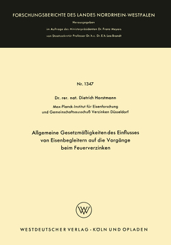 Allgemeine Gesetzmäßigkeiten des Einflusses von Eisenbegleitern auf die Vorgänge beim Feuerverzinken von Horstmann,  Dietrich