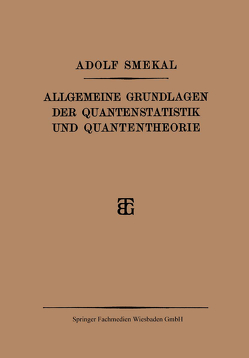 Allgemeine Grundlagen der Quantenstatistik und Quantentheorie von Smekal,  Adolf