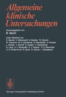 Allgemeine klinische Untersuchungen von Berdel,  D., Bittscheidt,  H., Bodem,  G., Brecht,  Th., Clemens,  W., Dardenne,  M.U., Dieckhöfer,  K., Fichsel,  H., Geisler,  L., Gerloff,  J., Gugler,  R., Herberhold,  C., Lang,  N., Marsteller,  H.J., Paquet,  K.-J., Renschler,  H.E., Rodermund,  O.-E., Savic,  B., Schulz,  D., Weissbach,  L