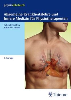 Allgemeine Krankheitslehre und Innere Medizin für Physiotherapeuten von Credner,  Susanne, Steffers,  Gabriele