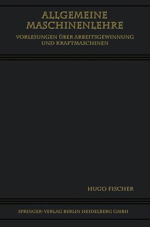 Allgemeine Maschinenlehre von Fischer,  Hugo