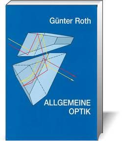 Allgemeine Optik. Ein Schulbuch und Leitfaden / Allgemeine Optik. Ein Schulbuch und Leitfaden von Baust,  Dieter, Roth,  Günter