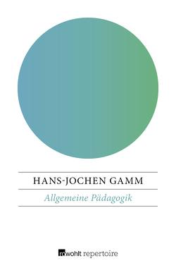 Allgemeine Pädagogik von Gamm,  Hans-Jochen