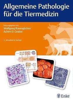Allgemeine Pathologie für die Tiermedizin von Baumgärtner,  Wolfgang, Gruber,  Achim Dieter