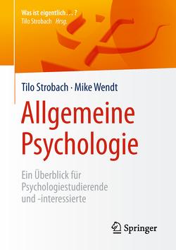 Allgemeine Psychologie von Strobach,  Tilo, Wendt,  Mike