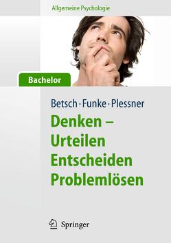 Allgemeine Psychologie für Bachelor: Denken – Urteilen, Entscheiden, Problemlösen. Lesen, Hören, Lernen im Web. von Betsch,  Tilmann, Funke,  Joachim, Plessner,  Henning