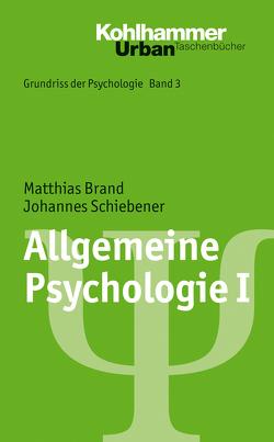 Allgemeine Psychologie I von Brand,  Matthias, Leplow,  Bernd, Salisch,  Maria von, Schiebener,  Johannes