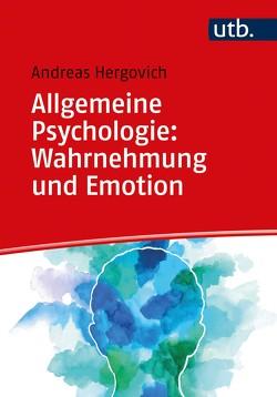 Allgemeine Psychologie: Wahrnehmung und Emotion von Hergovich,  Andreas