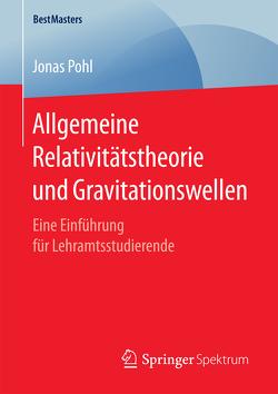 Allgemeine Relativitätstheorie und Gravitationswellen von Pohl,  Jonas