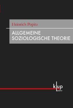 Allgemeine Soziologische Theorie von Dreher,  Jochen, Göttlich,  Andreas, Popitz,  Heinrich