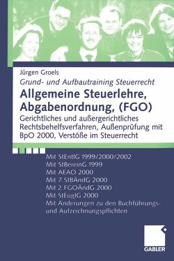Allgemeine Steuerlehre, Abgabenordnung, (FGO) von Groels,  Jürgen