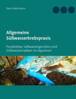 Allgemeine Süßwasserkrebspraxis von Gehrmann,  Sven