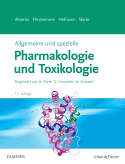 Allgemeine und spezielle Pharmakologie und Toxikologie von Aktories,  Klaus, Förstermann,  Ulrich, Hofmann,  Franz Bernhard, Starke,  Klaus