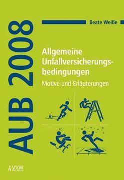 Allgemeine Unfallversicherungsbedingungen (AUB 2008) von Weiße,  Beate