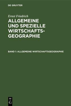 Allgemeine Wirtschaftsgeographie von Friedrich,  Ernst