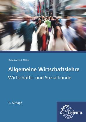 Allgemeine Wirtschaftslehre von Felsch,  Stefan, Frühbauer,  Raimund, Krohn,  Johannes, Kurtenbach,  Stefan, Metzler,  Sabrina, Mueller,  Juergen