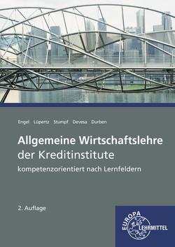 Allgemeine Wirtschaftslehre der Kreditinstitute von Devesa,  Michael, Durben,  Petra, Engel,  Günter, Lüpertz,  Viktor, Stumpf,  Björn