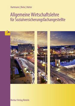 Allgemeine Wirtschaftslehre für Sozialversicherungsfachangestellte von Härter,  Friedrich, Hartmann,  Gernot, Seifert,  Karl