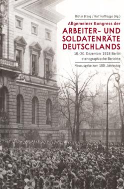 Allgemeiner Kongress der Arbeiter- und Soldatenräte Deutschlands von Braeg,  Dieter, Hoffrogge,  Ralf