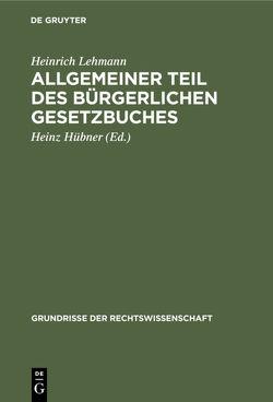 Allgemeiner Teil des Bürgerlichen Gesetzbuches von Hübner,  Heinz, Lehmann,  Heinrich