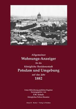 Allgemeiner Wohnungs-Anzeiger für die Königliche Residenzstadt Potsdam und Umgebung auf das Jahr 1882 von Schulz,  F.W.