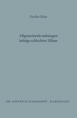 Allgemeinerkrankungen Infolge Schlechter Zähne von Fischer,  M. H., Hein,  K.