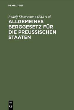 Allgemeines Berggesetz für die preußischen Staaten von Klostermann,  Rudolf, Thielmann,  Hans