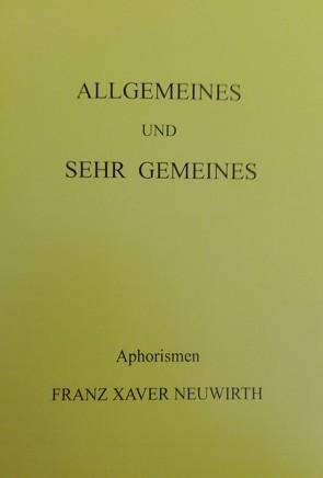 Allgemeines und sehr Gemeines von Neuwirth,  Franz Xaver