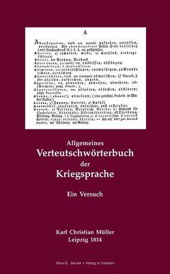 Allgemeines Verteutschwörterbuch der Kriegsprache. Ein Versuch. Leipzig 1814 von Becker,  Klaus-Dieter, Müller,  Karl Christian