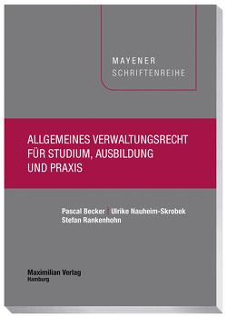 Allgemeines Verwaltungsrecht für Studium, Ausbildung und Praxis von Becker,  Pascal, Nauheim-Skrobek,  Ulrike, Rankenhohn,  Stefan