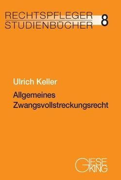Allgemeines Zwangsvollstreckungsrecht von Keller,  Ulrich