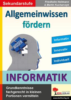 Allgemeinwissen fördern INFORMATIK von Heitmann,  Friedhelm, Kucharczyk,  Martin