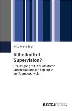 Allheilmittel Supervision? von Eberl,  Anna Maria