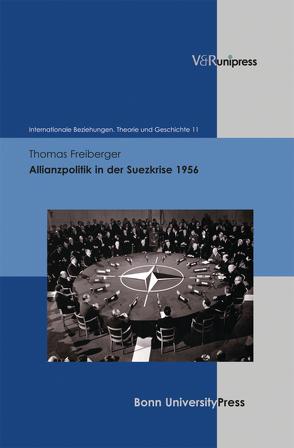 Allianzpolitik in der Suezkrise 1956 von Dahlmann,  Dittmar, Freiberger,  Thomas, Geppert,  Dominik, Hacke,  Christian, Hildebrand,  Klaus, Hillgruber,  Christian, Scholtyseck,  Joachim