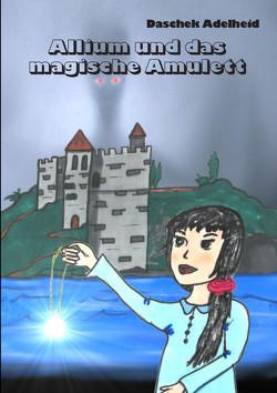 Allium und das magische Amulett von Daschek,  Adelheid