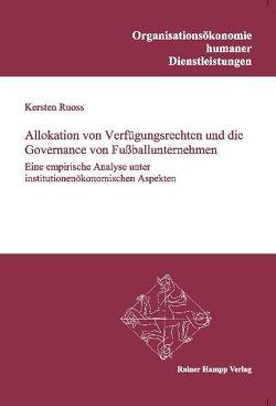 Allokation von Verfügungsrechten und die Governance von Fußballunternehmen von Ruoss,  Kersten