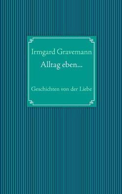 Alltag eben… von Gravemann,  Irmgard