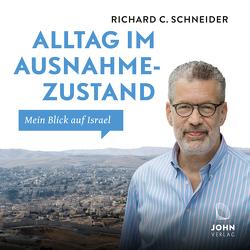 Alltag im Ausnahmezustand: Mein Blick auf Israel von Schneider,  Richard C.