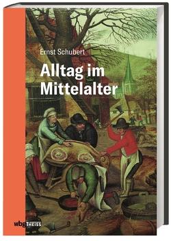 Alltag im Mittelalter von Schubert,  Ernst