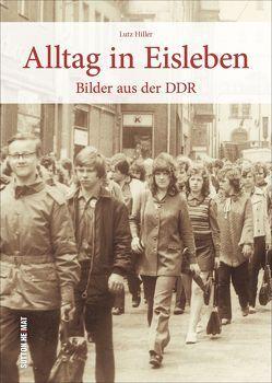 Alltag in Eisleben, historische Fotografien zeigen den DDR-Alltag und wecken unzählige Erinnerungen von Hiller,  Lutz