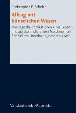 Alltag mit künstlichen Wesen von Scholtz,  Christopher P.