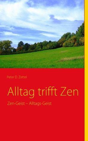 Alltag trifft Zen von Zettel,  Peter D