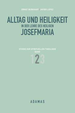 Alltag und Heiligkeit in der Lehre des heiligen Josefmaria / Alltag und Heiligkeit in der Lehre des heiligen Josefmaria von Burkhart,  Ernst, López,  Javier, Mühlöcker,  Wilhelm