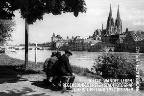 Alltag. Wandel. Leben. Regensburgs erster Stadtfotograf Christoph Lang 1937 bis 1959 von Effenhauser,  Stefan, Morsbach,  Peter