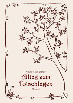Alltag zum Totschlagen von Bachleitner,  Alois