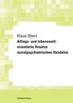 Alltags- und lebensweltorientierte Ansätze sozialpsychiatrischen Handelns von Obert,  Klaus