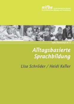 Alltagsbasierte Sprachbildung von Keller,  Heidi, Schroeder,  Lisa