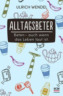 Alltagsbeter von Wendel,  Ulrich
