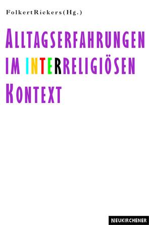 Alltagserfahrungen im interreligiösen Kontext von Rickers,  Folkert