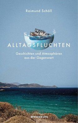 Alltagsfluchten von Schöll,  Raimund